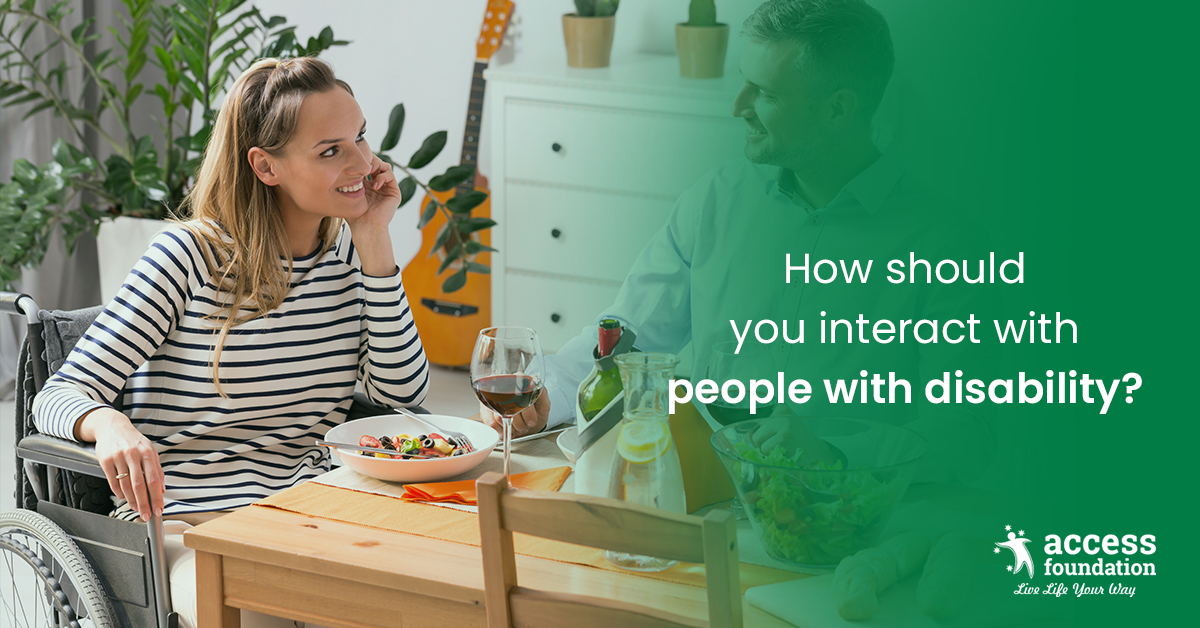 How should you interact with people with disability