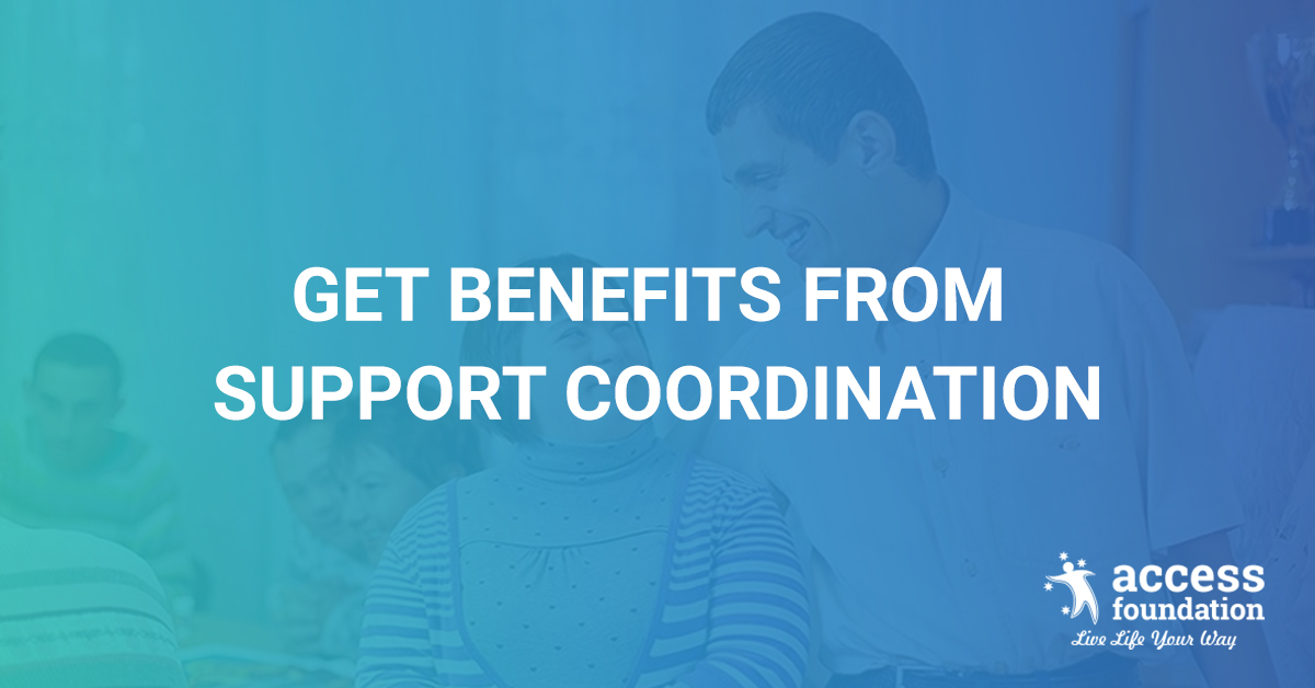 How you and your loved ones can get benefited by support coordination?